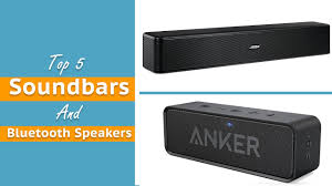 Top 5 Sound Bars Top 5 Best Soundbars And Best Bluetooth Speakers Review 2017