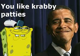 You Like Krabby Patties Meme - you like krabby patties don t you obama by nightfall092591 on deviantart