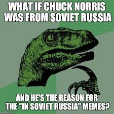 In Soviet Russia Meme - in soviet russia colds catch chuck norris imgflip