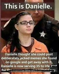 she is in jail for stealing memes stealing memes is a very
