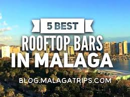 best roof top bars 5 best roof top bars in malaga