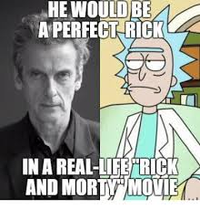 Meme Rick - he would aperfect rick inareal life rick and morty movie life meme