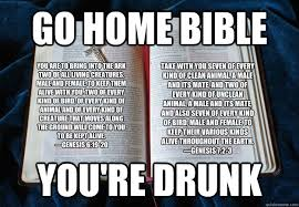 Bible Memes - go home bible you re drunk you are to bring into the ark two of