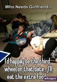 3rd Wheel Meme - d happily be the third wheel on that date i ll eat the extra