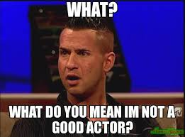Actor Memes - what what do you mean im not a good actor meme situation