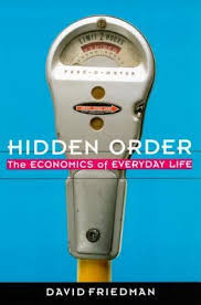 Armchair Economist Hidden Order The Economics Of Everyday Life By David D Friedman