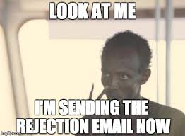 Rejection Meme - after receiving many rejection emails and finally feeling safe to