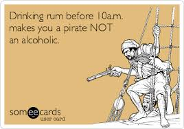 You Are A Pirate Meme - drinking rum before 10a m makes you a pirate not an alcoholic