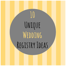 unique wedding registry 8 unique wedding registry ideas babble