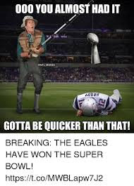 Philadelphia Eagle Memes - 000 you almost had it memes gotta be quicker than that breaking the