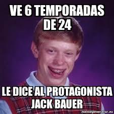 Jack Bauer Meme - meme bad luck brian ve 6 temporadas de 24 le dice al protagonista