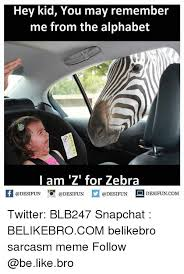 Alphabet Meme - hey kid you may remember me from the alphabet i am z for zebra