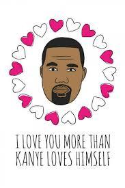 kanye valentines card i like you more than kanye likes kanye zoeken des