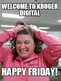 Happy Friday Meme - meme creator welcome to kroger digital happy friday meme