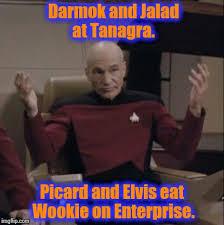 Star Trek Picard Meme - darmok and jalad at tanagra shaka when the wookie fell temba