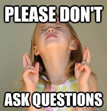 Ask Meme - please don t ask questions fingers crossed girl quickmeme