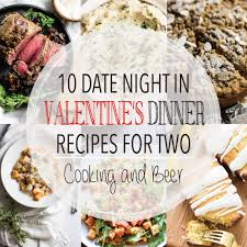 Valentine S Day At Home by 10 Date Night In Valentine U0027s Dinner Recipes Cooking And Beer