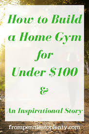 build a home gym for under 100 u0026 an inspirational story