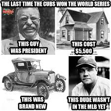 Chicago Cubs Memes - u s history lesson last time the cubs won the world series know