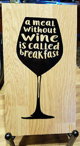 a meal without wine is called breakfast a meal without wine is called breakfast wine glass wood sign