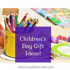 day gift ideas children s day gift ideas c hubmagazine