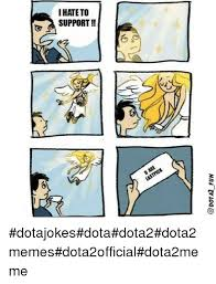 Dota 2 Memes - i hate to support are u
