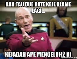 Due Date Meme - dah tau due date keje xlame lagi kejadah ape mengeluh2 ni