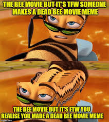 Bee Movie Meme - the bee movie but it s a meme on imgflip imgflip