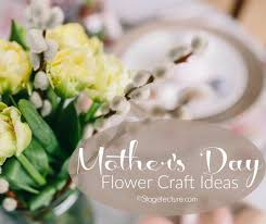 Mothers Day Flowers Mothers Day Gifts Make These Mothers Day Flowers Crafts