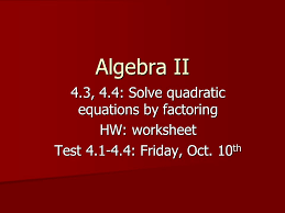 4 3 4 4 solve quadratic equations by factoring ppt video