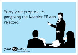 Gang Bang Memes - sorry your proposal to gangbang the keebler elf was rejected