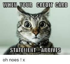 Credit Card Memes - when your credit card statement arriies oh noes x meme on me me