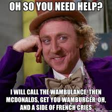 Wambulance Meme - oh so you need help i will call the wambulance then mcdonalds get