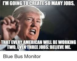 Soon Tm Meme - tm going to create so many jobs that every american willbe working