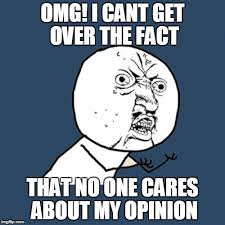 Omg No One Cares Meme - y u no meme imgflip