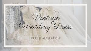 vintage wedding dress alteration youtube