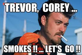 Trailer Park Boys Meme - trevor corey smokes let s go ricky trailer park