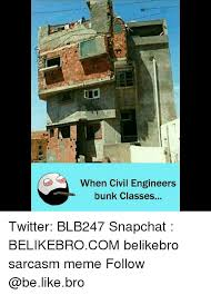 Civil Engineer Meme - when civil engineers bunk classes twitter blb247 snapchat