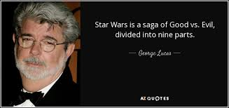 george lucas quote wars is a saga of vs evil divided