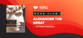 book club alexander the great by philip freeman muscle for life