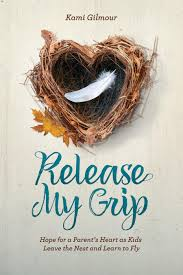 release my grip hope for a parent u0027s heart as kids leave the nest
