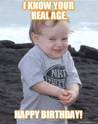 Real Funny Memes - know your real age funny happy birthday memes