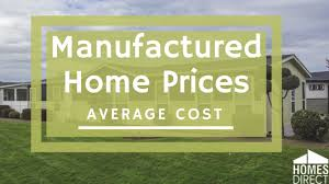 cost of manufactured home manufactured home prices in 2018 average cost homes direct