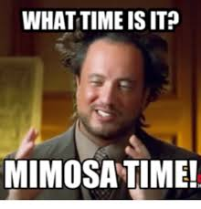 What Time Meme - what time is it mimosa time mimosa meme on me me