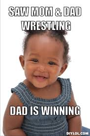 Winning Baby Meme - wrestling memes saw mom dad wrestling dad is winning daddy s