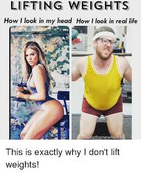 Lifting Weights Meme - lifting weights how i look in my head how i look in real life