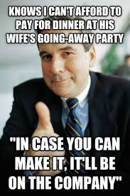 Moving Away Meme - my boss wife is moving out of state and he invited my family and
