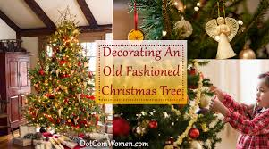fashioned christmas tree decorating an fashioned christmas tree dot women