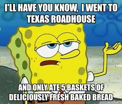 Roadhouse Meme - ll have you know i went to texas roadhouse