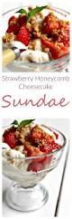 jam and clotted cream strawberry honeycomb u0027cheesecake u0027 sundae